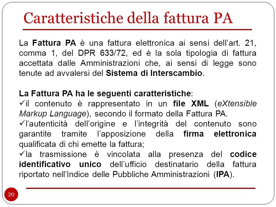 Caratteristiche della fattura PA La Fattura PA è una fattura elettronica ai sensi dell'art.