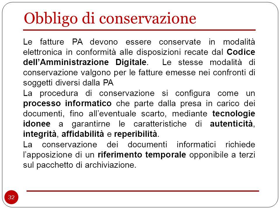 Obbligo di conservazione Le fatture PA devono essere conservate in modalità elettronica in conformità alle disposizioni recate dal Codice dell'Amministrazione Digitale.