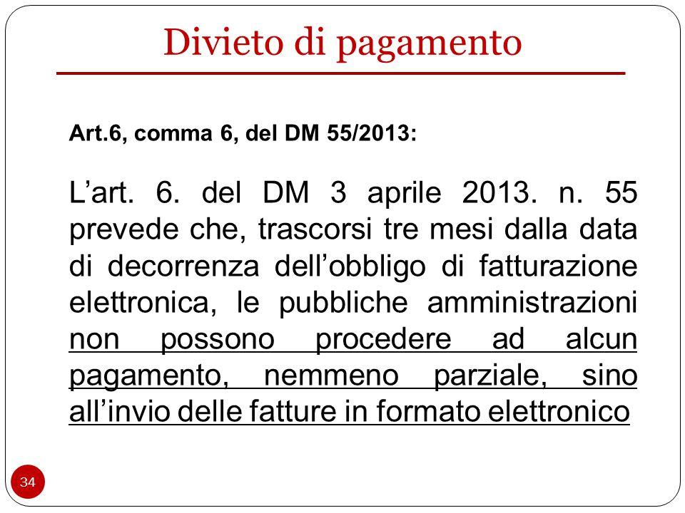 34 Divieto di pagamento Art.6, comma 6, del DM 55/2013: L'art.
