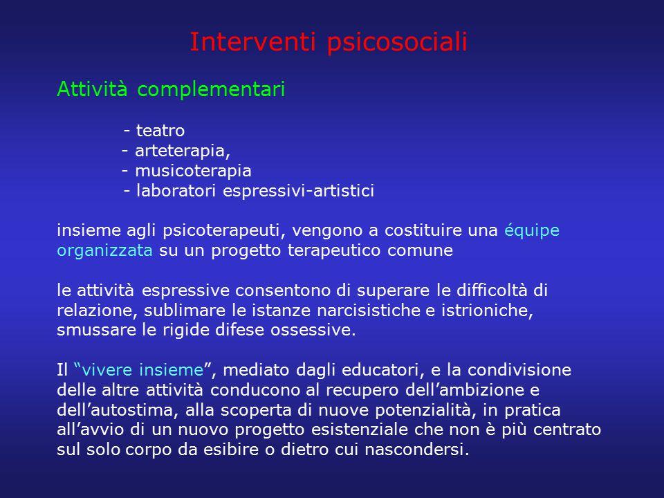 Interventi psicosociali Attività complementari - teatro - arteterapia, - musicoterapia - laboratori espressivi-artistici insieme agli psicoterapeuti,