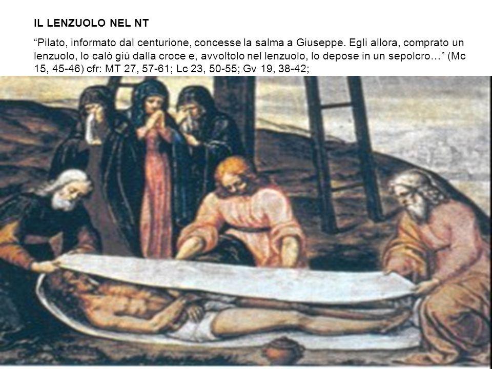 """IL LENZUOLO NEL NT """"Pilato, informato dal centurione, concesse la salma a Giuseppe. Egli allora, comprato un lenzuolo, lo calò giù dalla croce e, avvo"""