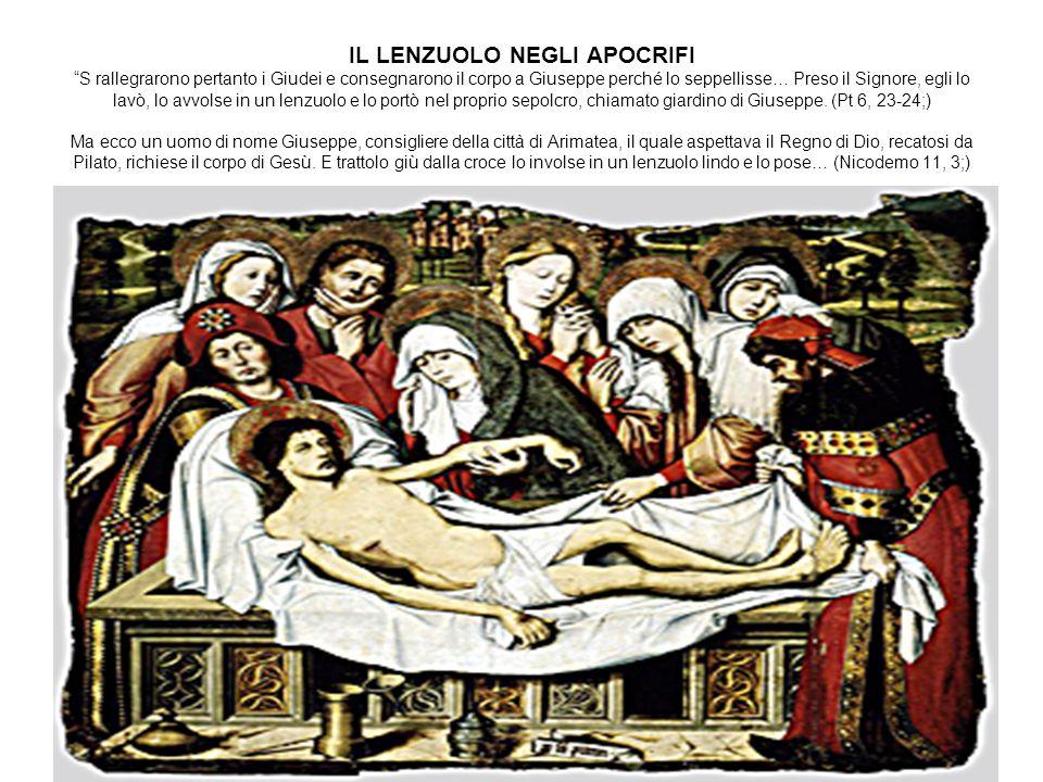 """IL LENZUOLO NEGLI APOCRIFI """"S rallegrarono pertanto i Giudei e consegnarono il corpo a Giuseppe perché lo seppellisse… Preso il Signore, egli lo lavò,"""