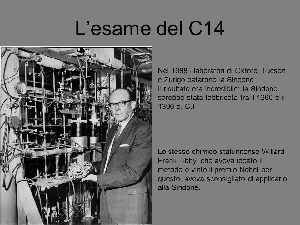 L'esame del C14 Nel 1988 i laboratori di Oxford, Tucson e Zurigo datarono la Sindone. Il risultato era incredibile: la Sindone sarebbe stata fabbricat