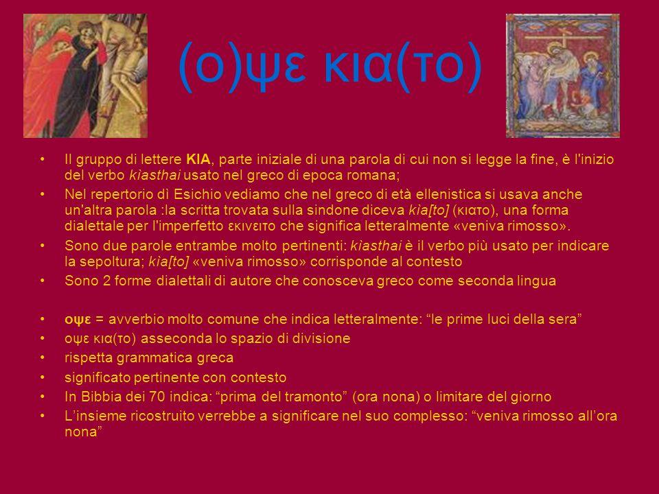 (ο)ψε κια(το) Il gruppo di lettere KIA, parte iniziale di una parola di cui non si legge la fine, è l'inizio del verbo kìasthai usato nel greco di epo