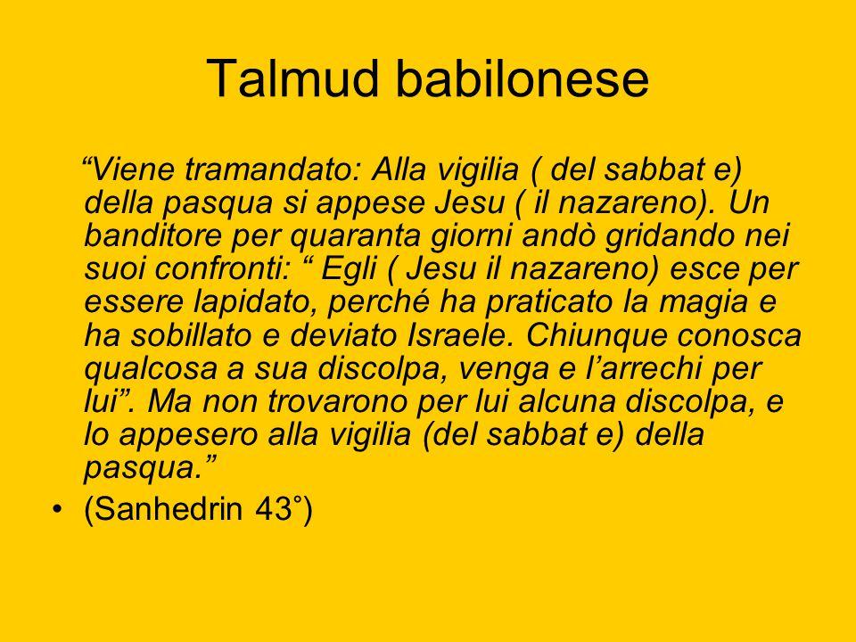 """Talmud babilonese """"Viene tramandato: Alla vigilia ( del sabbat e) della pasqua si appese Jesu ( il nazareno). Un banditore per quaranta giorni andò gr"""