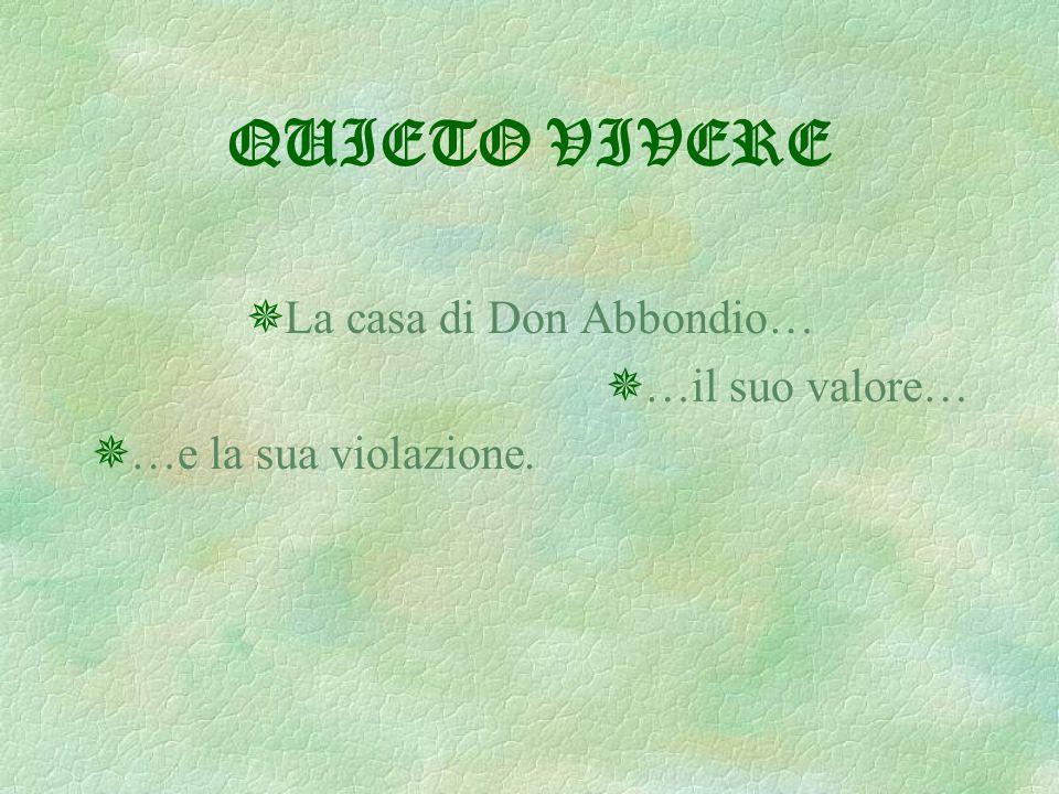QUIETO VIVERE  La casa di Don Abbondio…  …il suo valore…  …e la sua violazione.