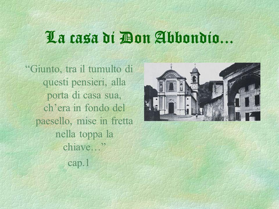 """La casa di Don Abbondio... """"Giunto, tra il tumulto di questi pensieri, alla porta di casa sua, ch'era in fondo del paesello, mise in fretta nella topp"""