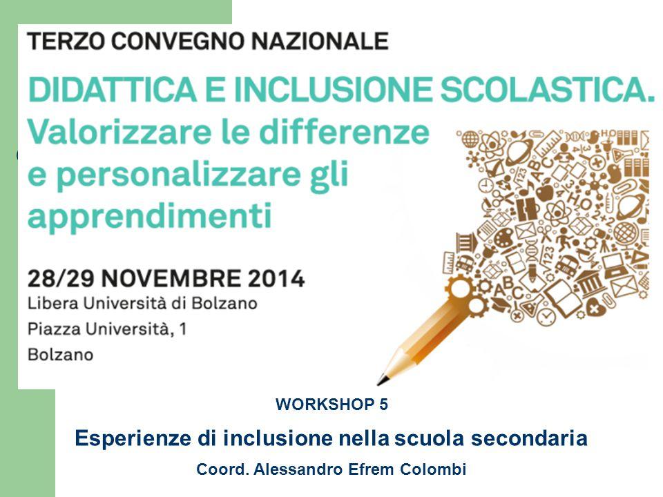 WORKSHOP 5 Esperienze di inclusione nella scuola secondaria Coord. Alessandro Efrem Colombi