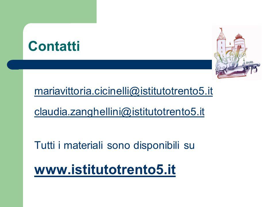 Contatti mariavittoria.cicinelli@istitutotrento5.it claudia.zanghellini@istitutotrento5.it Tutti i materiali sono disponibili su www.istitutotrento5.it