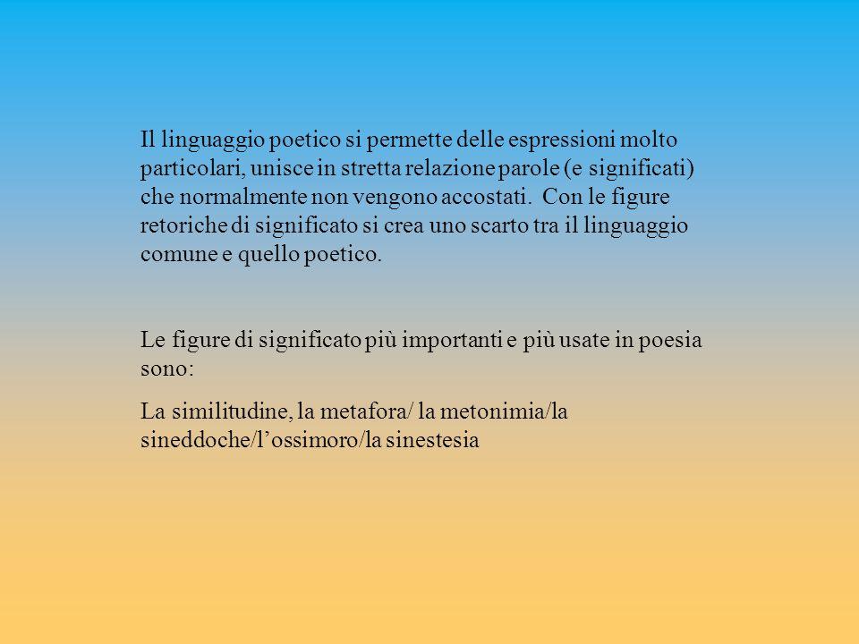Il linguaggio poetico si permette delle espressioni molto particolari, unisce in stretta relazione parole (e significati) che normalmente non vengono accostati.