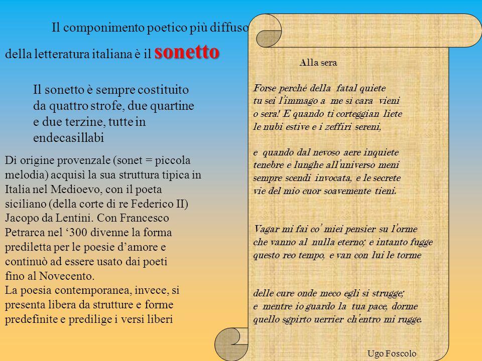sonetto Il componimento poetico più diffuso della letteratura italiana è il sonetto Di origine provenzale (sonet = piccola melodia) acquisì la sua struttura tipica in Italia nel Medioevo, con il poeta siciliano (della corte di re Federico II) Jacopo da Lentini.
