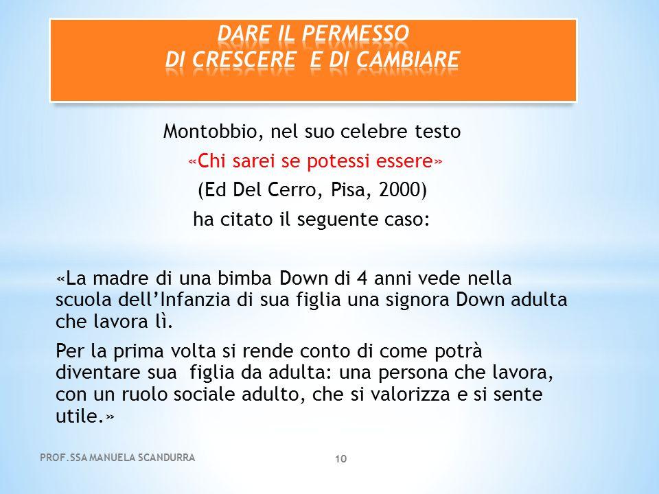 Montobbio, nel suo celebre testo «Chi sarei se potessi essere» (Ed Del Cerro, Pisa, 2000) ha citato il seguente caso: «La madre di una bimba Down di 4