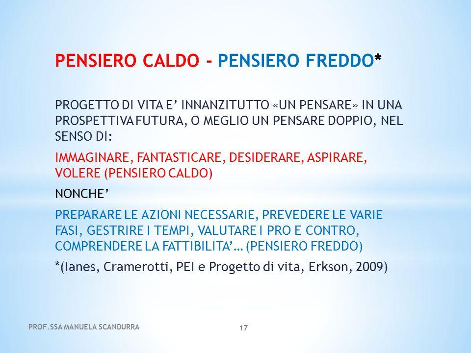 PENSIERO CALDO - PENSIERO FREDDO* PROGETTO DI VITA E' INNANZITUTTO «UN PENSARE» IN UNA PROSPETTIVA FUTURA, O MEGLIO UN PENSARE DOPPIO, NEL SENSO DI: I