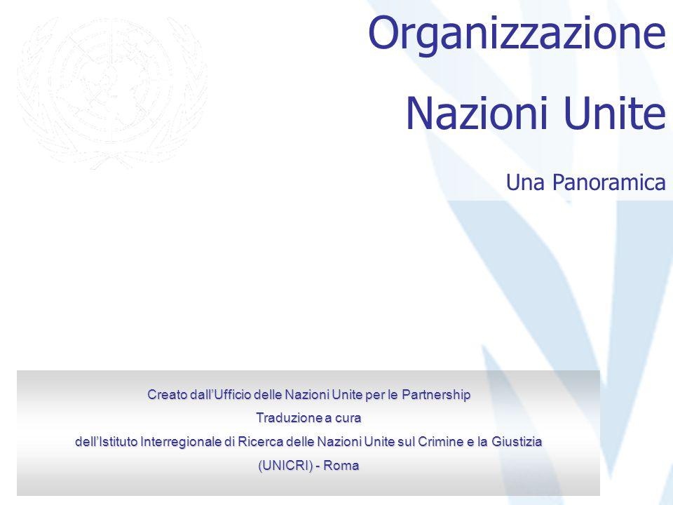 Organizzazione Nazioni Unite Una Panoramica Creato dall'Ufficio delle Nazioni Unite per le Partnership Traduzione a cura dell'Istituto Interregionale di Ricerca delle Nazioni Unite sul Crimine e la Giustizia (UNICRI) - Roma