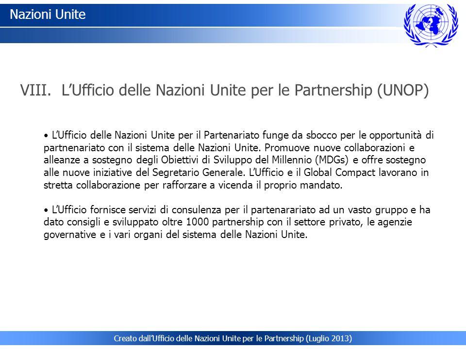 Creato dall'Ufficio delle Nazioni Unite per le Partnership (Luglio 2013) Nazioni Unite L'Ufficio delle Nazioni Unite per il Partenariato funge da sbocco per le opportunità di partnenariato con il sistema delle Nazioni Unite.