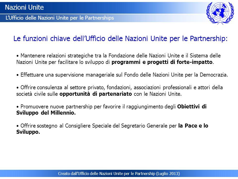 Creato dall'Ufficio delle Nazioni Unite per le Partnership (Luglio 2013) Nazioni Unite L'Ufficio delle Nazioni Unite per le Partnerships Le funzioni c