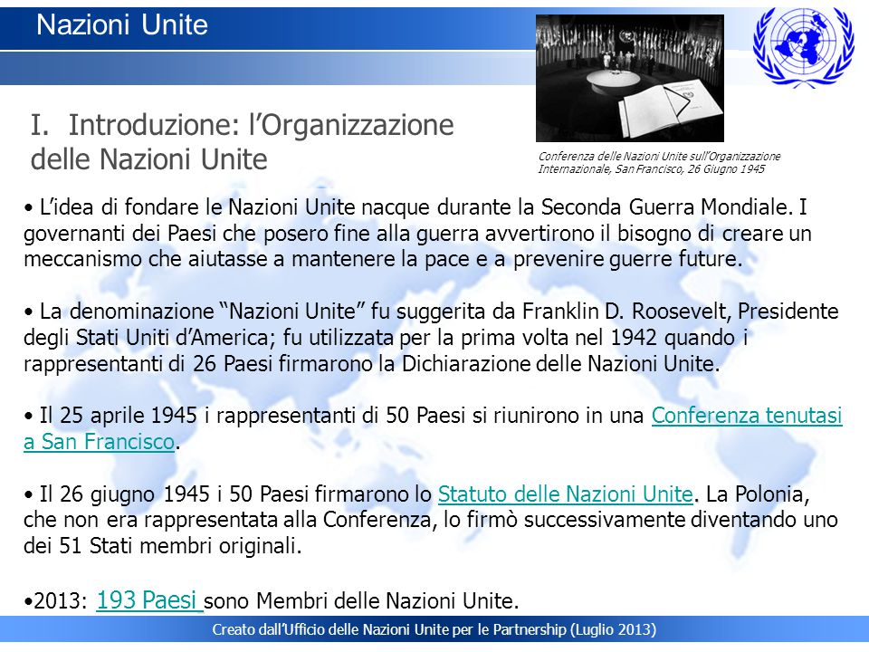 L'idea di fondare le Nazioni Unite nacque durante la Seconda Guerra Mondiale. I governanti dei Paesi che posero fine alla guerra avvertirono il bisogn