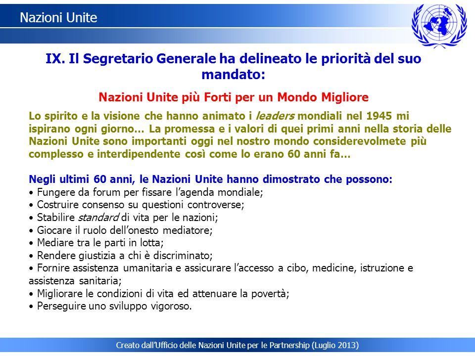 Creato dall'Ufficio delle Nazioni Unite per le Partnership (Luglio 2013) Nazioni Unite Lo spirito e la visione che hanno animato i leaders mondiali ne
