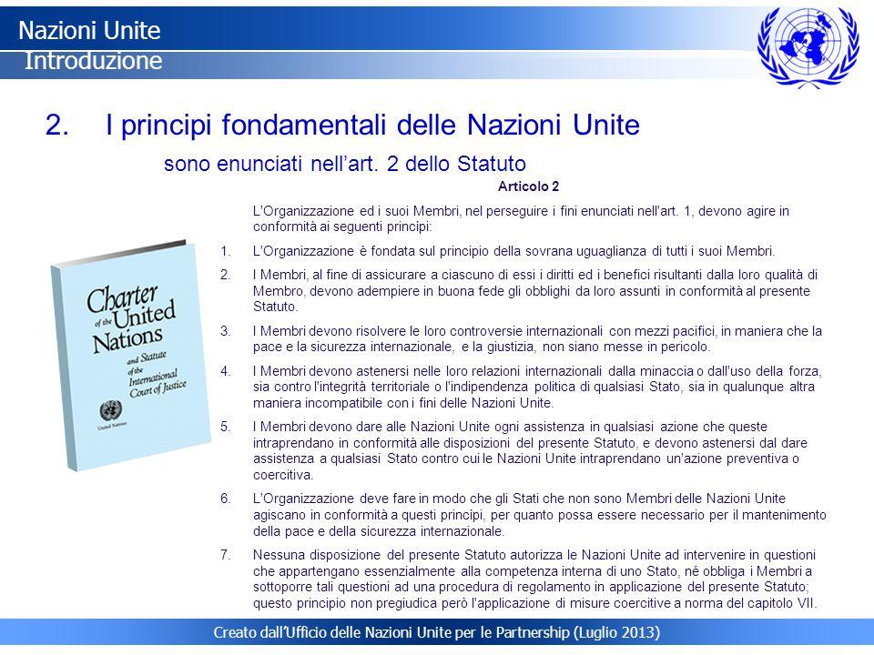 Creato dall'Ufficio delle Nazioni Unite per le Partnership (Luglio 2013) 2. 2. I principi fondamentali delle Nazioni Unite Nazioni Unite Introduzione