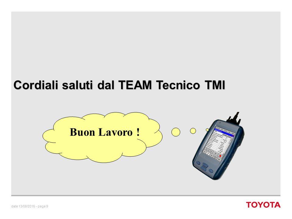 date 13/08/2015 - page 9 Cordiali saluti dal TEAM Tecnico TMI Buon Lavoro !