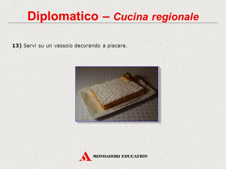 Diplomatico – Cucina regionale 13) Servi su un vassoio decorando a piacere.