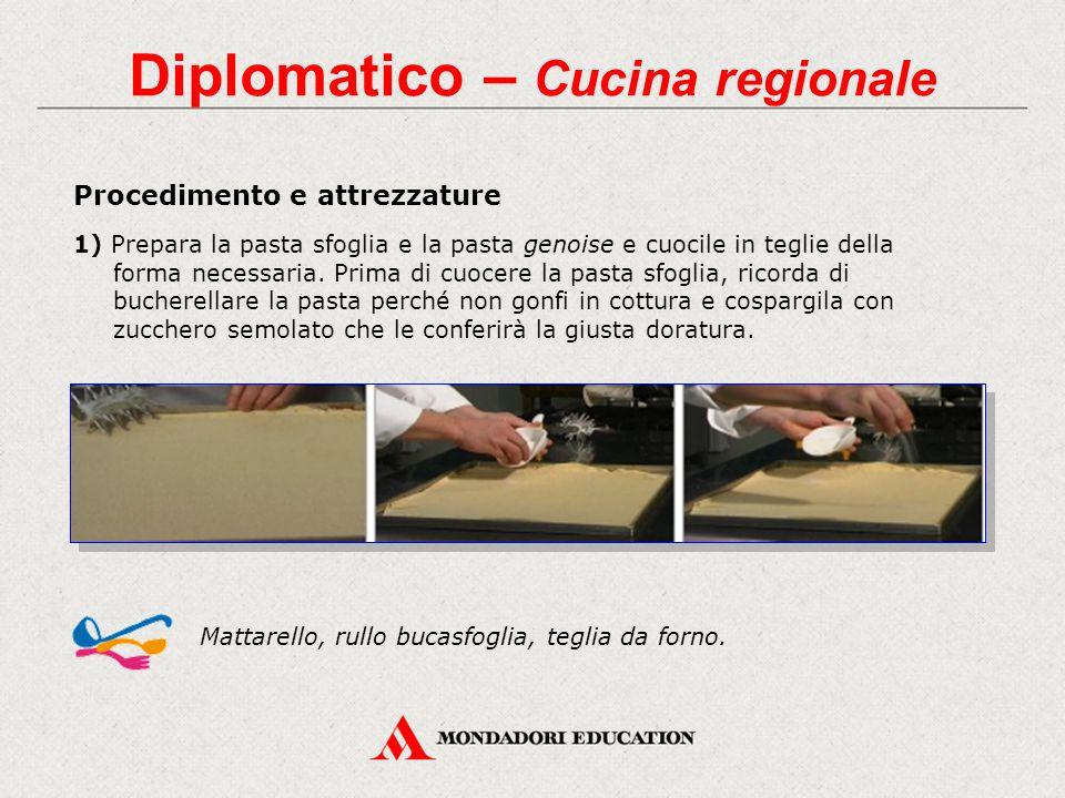 Diplomatico – Cucina regionale Procedimento e attrezzature 1) Prepara la pasta sfoglia e la pasta genoise e cuocile in teglie della forma necessaria.