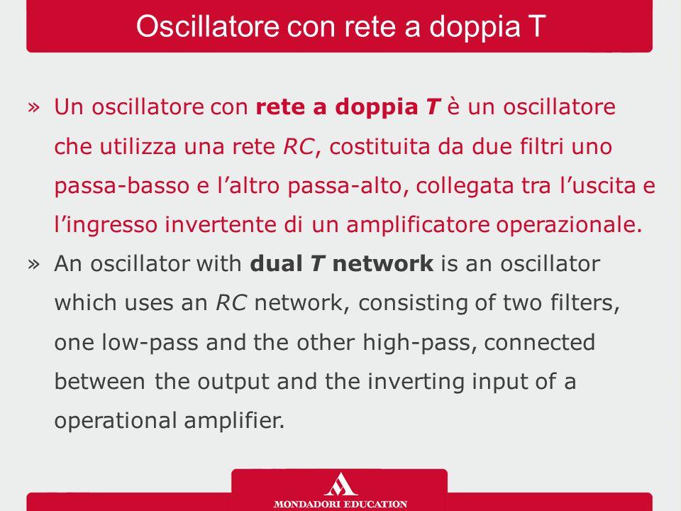 »Un oscillatore con rete a doppia T è un oscillatore che utilizza una rete RC, costituita da due filtri uno passa-basso e l'altro passa-alto, collegat