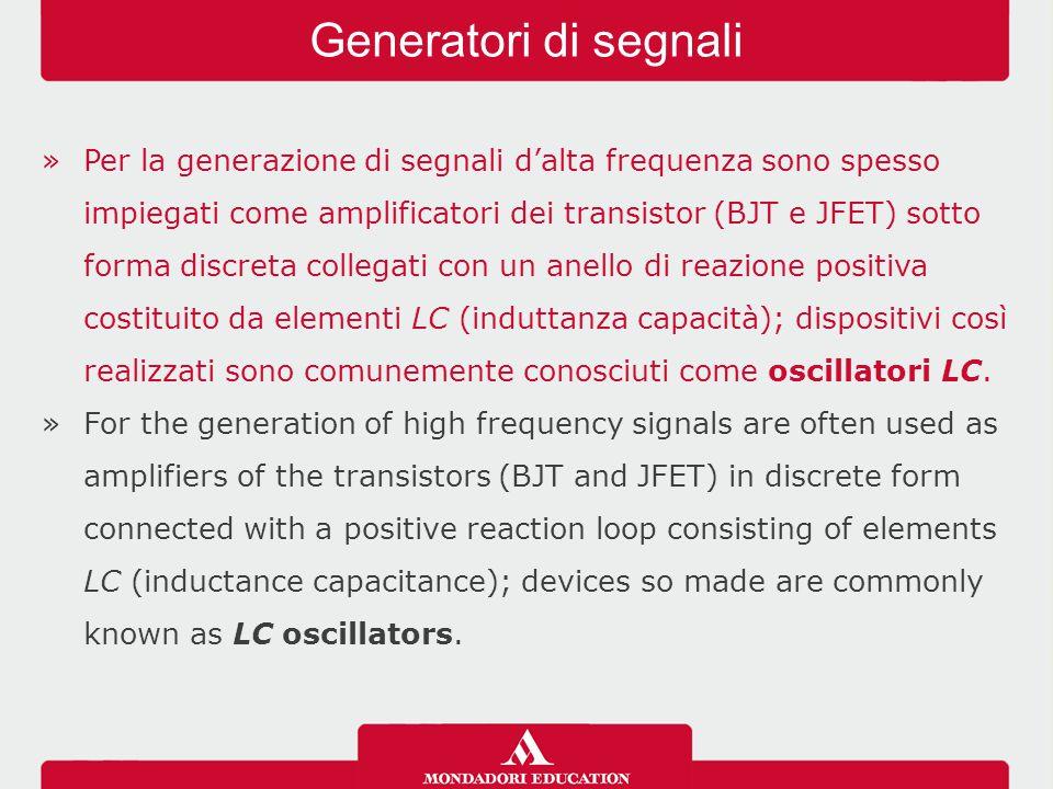 »Per la generazione di segnali d'alta frequenza sono spesso impiegati come amplificatori dei transistor (BJT e JFET) sotto forma discreta collegati co