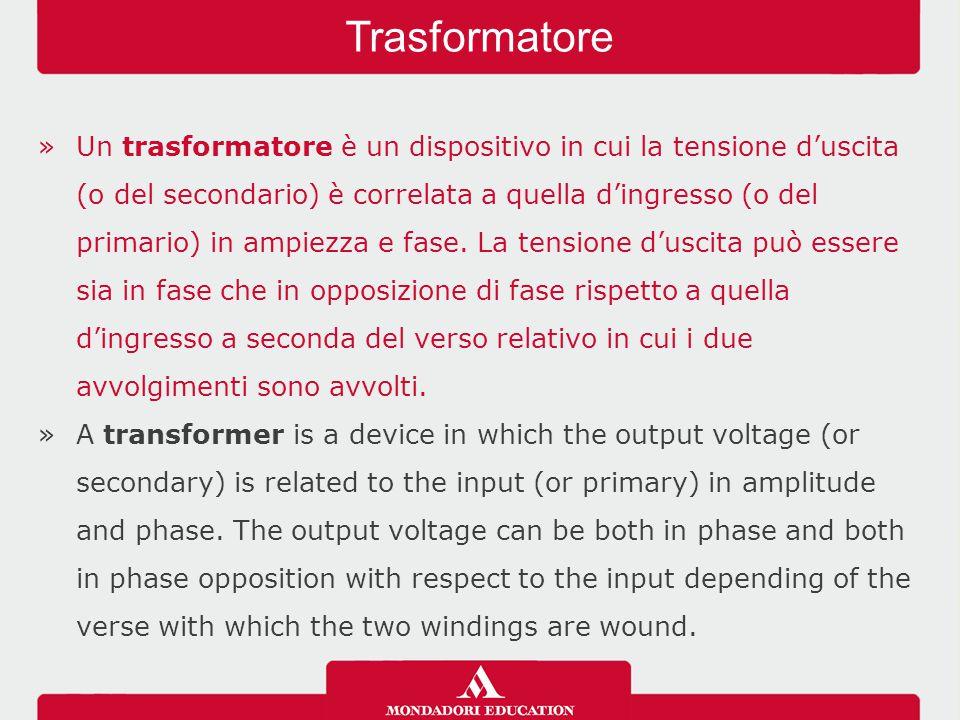 »Un trasformatore è un dispositivo in cui la tensione d'uscita (o del secondario) è correlata a quella d'ingresso (o del primario) in ampiezza e fase.