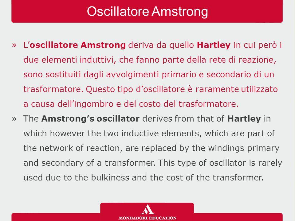 »L'oscillatore Amstrong deriva da quello Hartley in cui però i due elementi induttivi, che fanno parte della rete di reazione, sono sostituiti dagli a