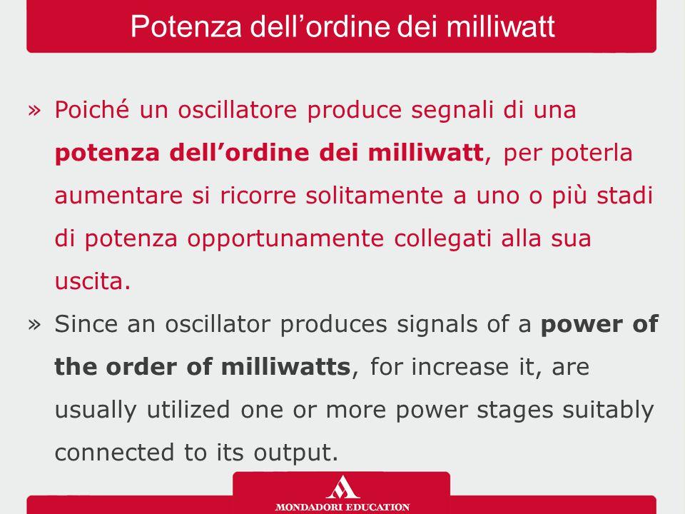 »Poiché un oscillatore produce segnali di una potenza dell'ordine dei milliwatt, per poterla aumentare si ricorre solitamente a uno o più stadi di pot