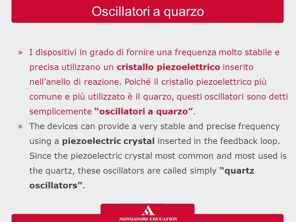 »I dispositivi in grado di fornire una frequenza molto stabile e precisa utilizzano un cristallo piezoelettrico inserito nell'anello di reazione. Poic