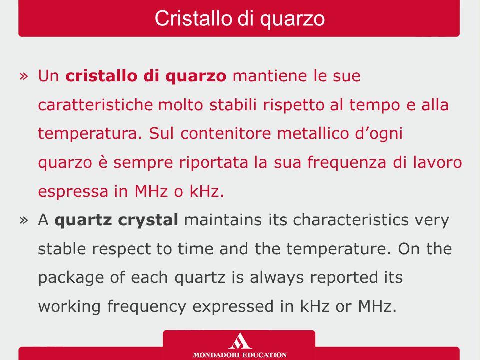 »Un cristallo di quarzo mantiene le sue caratteristiche molto stabili rispetto al tempo e alla temperatura. Sul contenitore metallico d'ogni quarzo è