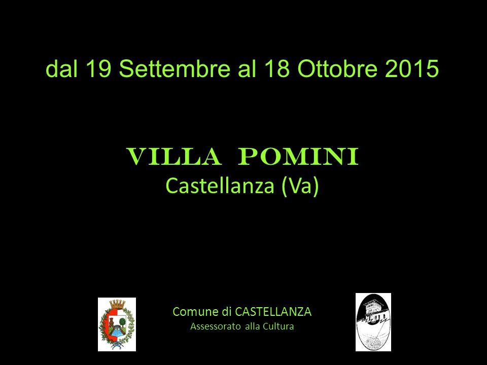 dal 19 Settembre al 18 Ottobre 2015 VILLA POMINI Castellanza (Va) Comune di CASTELLANZA Assessorato alla Cultura