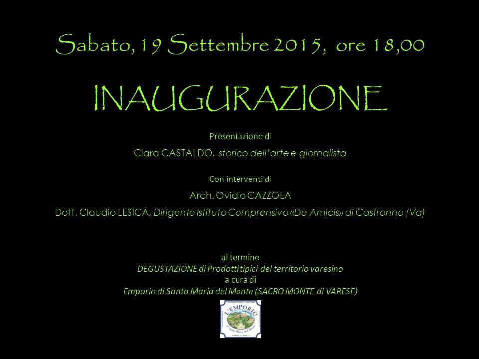 Sabato, 19 Settembre 2015, ore 18,00 INAUGURAZIONE Presentazione di Clara CASTALDO, storico dell'arte e giornalista Con interventi di Arch. Ovidio CAZ