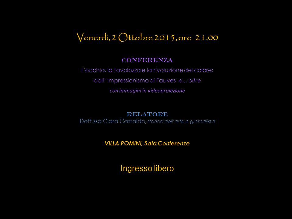 Venerdì, 2 Ottobre 2015, ore 21.00 CONFERENZA L occhio, la tavolozza e la rivoluzione del colore: dall' Impressionismo ai Fauves e...