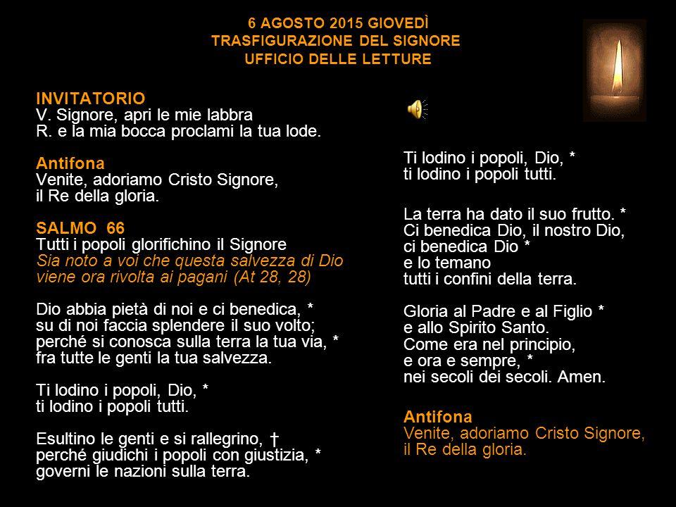 6 AGOSTO 2015 GIOVEDÌ TRASFIGURAZIONE DEL SIGNORE UFFICIO DELLE LETTURE INVITATORIO V.