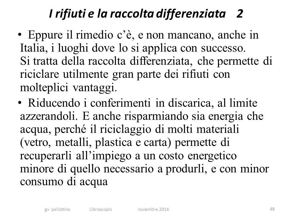 I rifiuti e la raccolta differenziata 2 Eppure il rimedio c'è, e non mancano, anche in Italia, i luoghi dove lo si applica con successo.