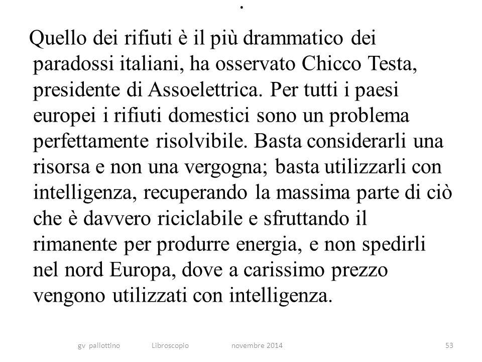 Quello dei rifiuti è il più drammatico dei paradossi italiani, ha osservato Chicco Testa, presidente di Assoelettrica.