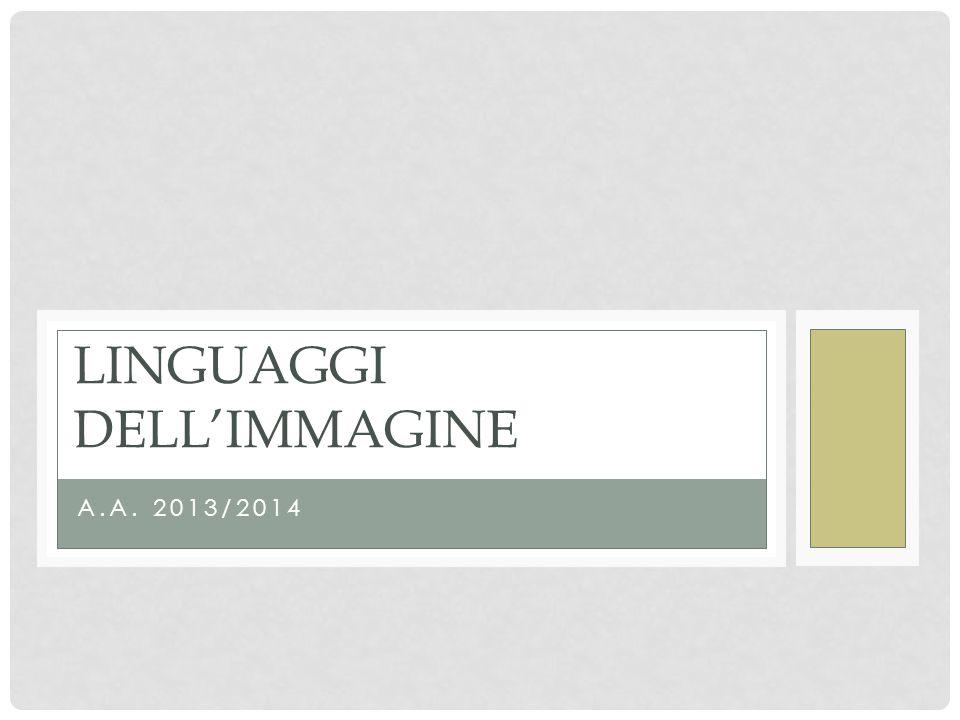 A.A. 2013/2014 LINGUAGGI DELL'IMMAGINE