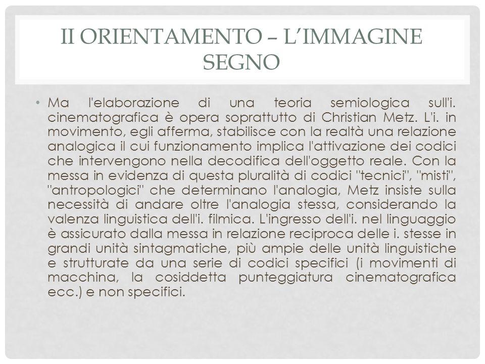 II ORIENTAMENTO – L'IMMAGINE SEGNO Ma l elaborazione di una teoria semiologica sull i.
