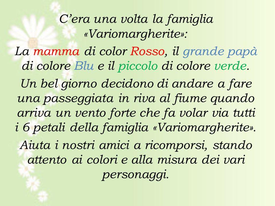 C'era una volta la famiglia «Variomargherite»: La mamma di color Rosso, il grande papà di colore Blu e il piccolo di colore verde.