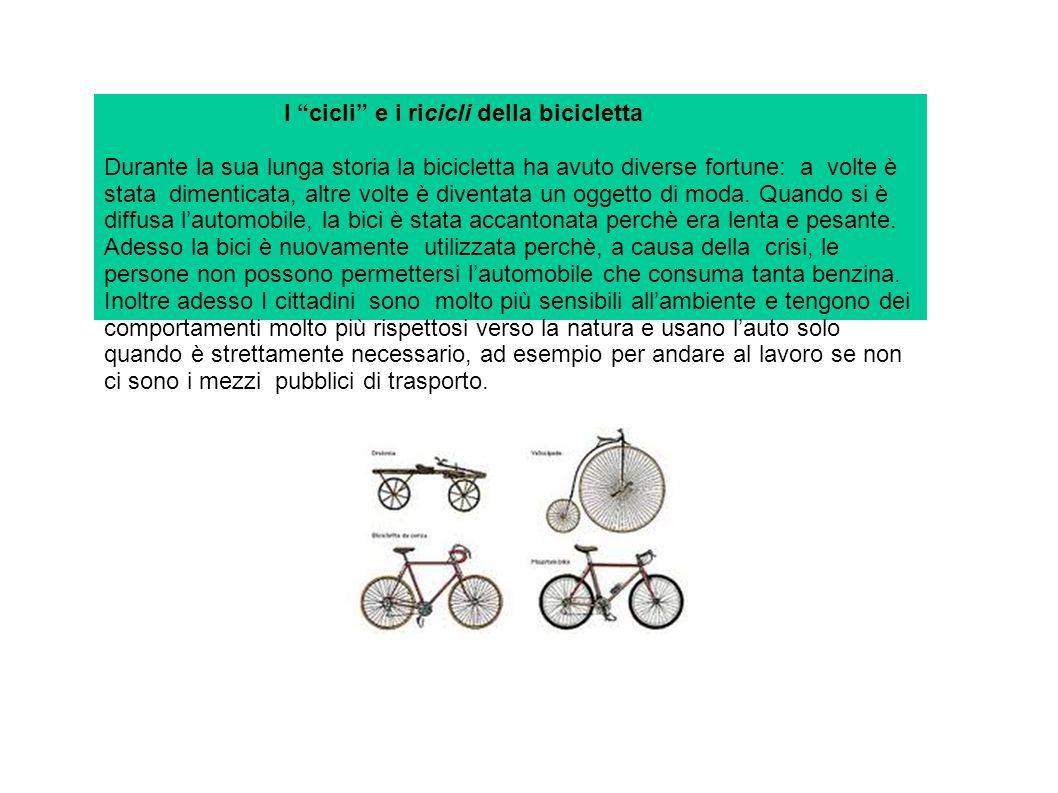 I cicli e i ricicli della bicicletta Durante la sua lunga storia la bicicletta ha avuto diverse fortune: a volte è stata dimenticata, altre volte è diventata un oggetto di moda.