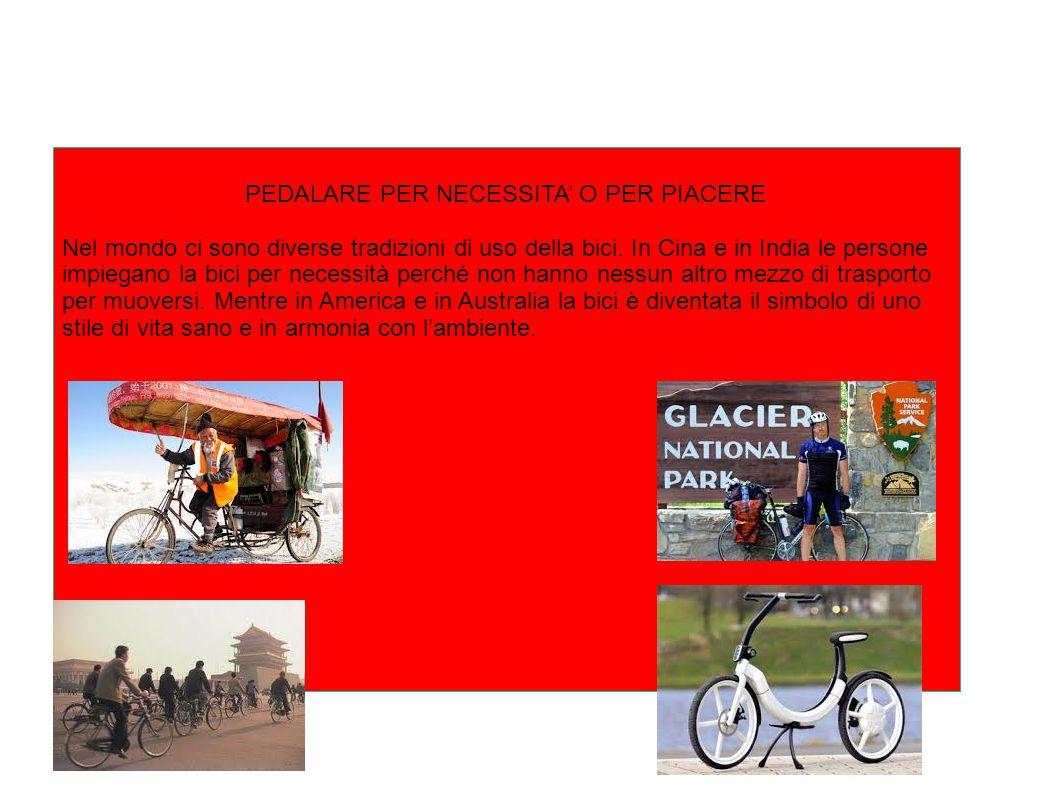 PEDALARE PER NECESSITA' O PER PIACERE Nel mondo ci sono diverse tradizioni di uso della bici.