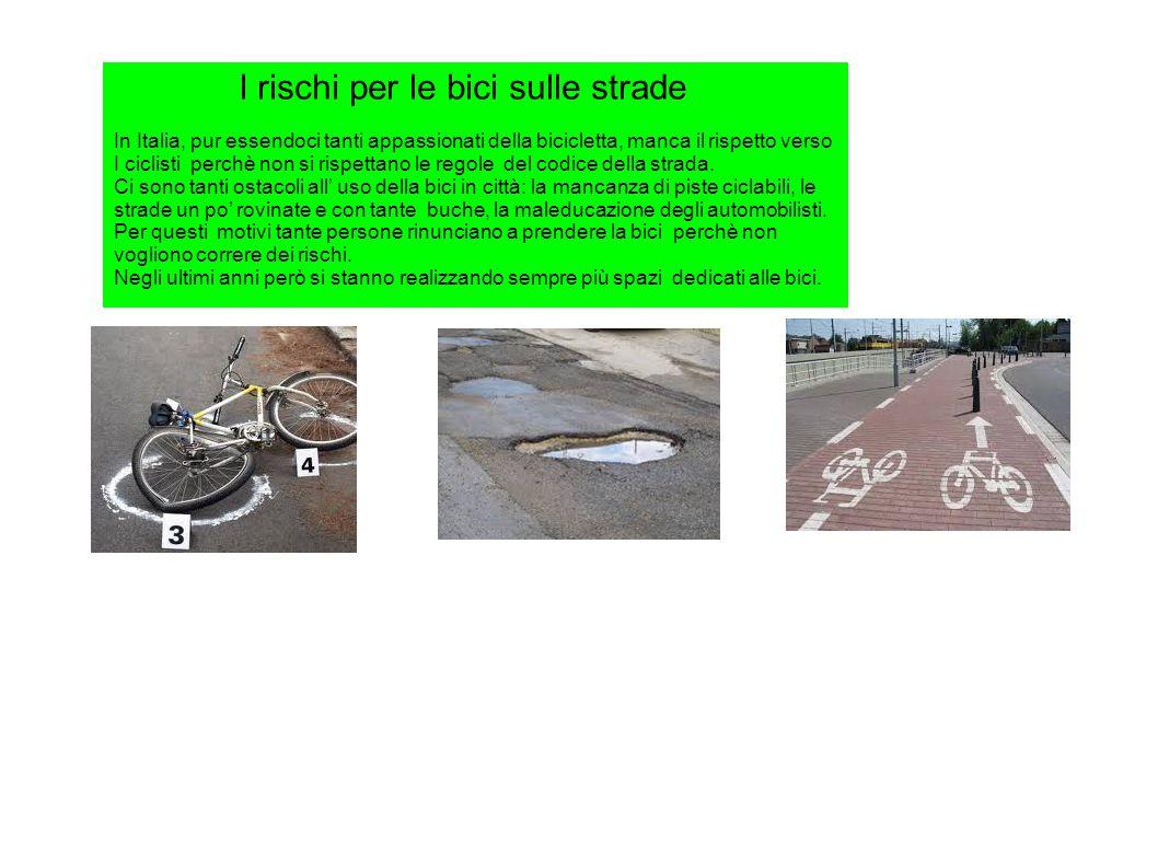 I rischi per le bici sulle strade In Italia, pur essendoci tanti appassionati della bicicletta, manca il rispetto verso I ciclisti perchè non si rispettano le regole del codice della strada.
