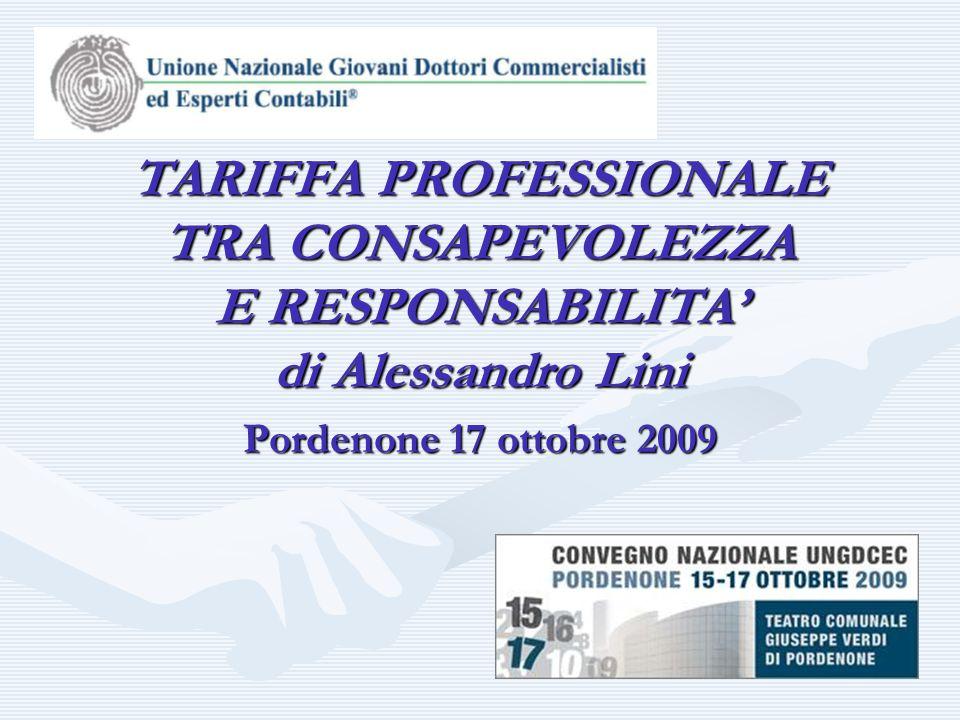 Pordenone 17 ottobre 2009 TARIFFA PROFESSIONALE TRA CONSAPEVOLEZZA E RESPONSABILITA' di Alessandro Lini