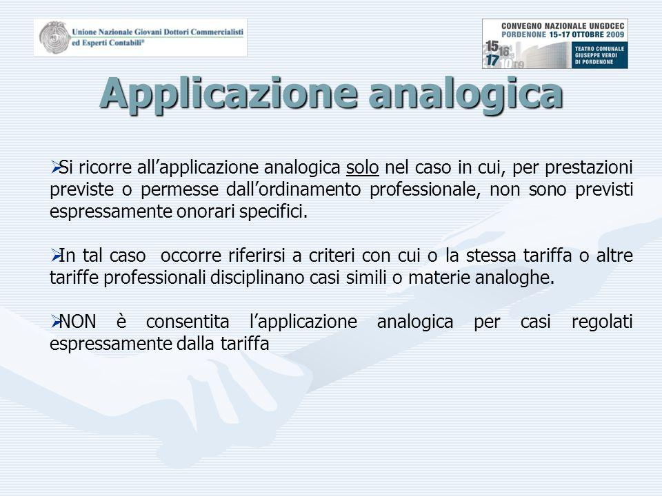 Applicazione analogica  Si ricorre all'applicazione analogica solo nel caso in cui, per prestazioni previste o permesse dall'ordinamento professionale, non sono previsti espressamente onorari specifici.