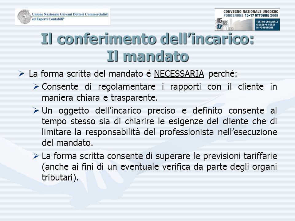 Il conferimento dell'incarico: Il mandato  La forma scritta del mandato é NECESSARIA perché:  Consente di regolamentare i rapporti con il cliente in maniera chiara e trasparente.
