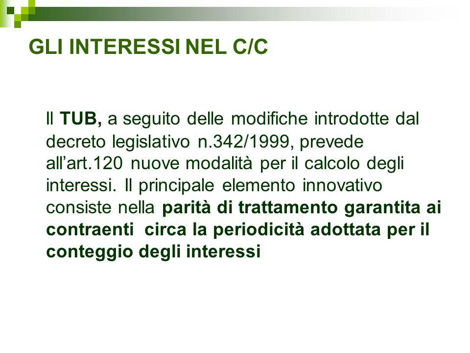 GLI INTERESSI NEL C/C Il TUB, a seguito delle modifiche introdotte dal decreto legislativo n.342/1999, prevede all'art.120 nuove modalità per il calco