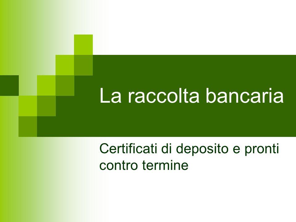La raccolta bancaria Certificati di deposito e pronti contro termine